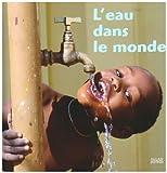 Image de Le Tour Du Monde: L'Eau Dans Le Monde (French Edition)