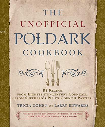 The Unofficial Poldark Cookbook: 85 Recipes from Eighteenth-Century Cornwall, from Shepherd's Pie to Cornish Pasties ()