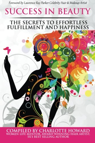 (Success in Beauty: The Secrets to Effortless Fulfillment and Happiness)