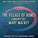 The Village of Bones: Sabalah's Tale: Earthsong Series Audiobook by Mary Mackey Narrated by Merrit Hicks