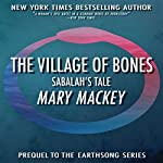 The Village of Bones: Sabalah's Tale: Earthsong Series | Mary Mackey