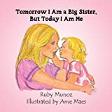 Tomorrow I Am a Big Sister, but Today I Am Me, Ruby Munoz, 1606728628