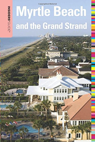 Insiders' Guide® to Myrtle Beach and the Grand Strand, 10th (Insiders' Guide Series) (Beach Myrtle Guide Travel)