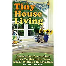 Tiny House Living: Illustrated Decoration Ideas To Maximize Your Space Without Renovation