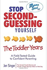Stop Second-Guessing Yourself--The Toddler Years: A Field-Tested Guide to Confident Parenting (Momma Said) Paperback