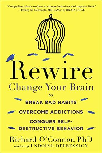 Rewire: Change Your Brain to Break Bad Habits, Overcome Addictions, Conquer Self-Destruc tive Behavior (Best Self Help For Depression)