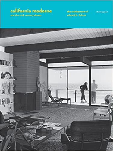 California Moderne and the Mid-Century Dream: The Architecture of ...