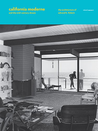 California Moderne and the Mid-Century Dream: The Architecture of Edward H. Fickett by imusti