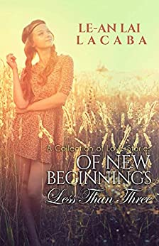 Of New Beginnings: A Collection of Short Stories (Less Than Three Book 1) by [Lacaba, Le-an Lai]