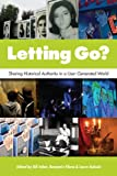 Letting Go? : Sharing Historical Authority in a User-Generated World, , 0983480303