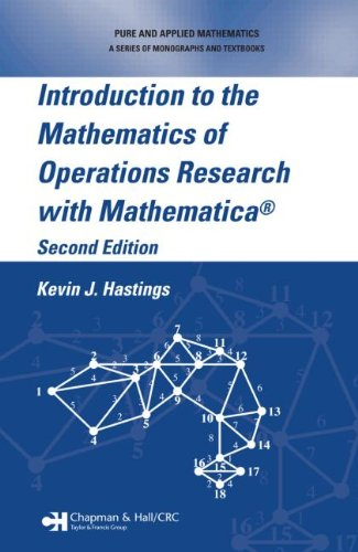 Introduction to the Mathematics of Operations Research with Mathematica®, Second Edition (Pure & Applied Mathematics) -  Kevin J. Hastings, 2nd Edition, Hardcover