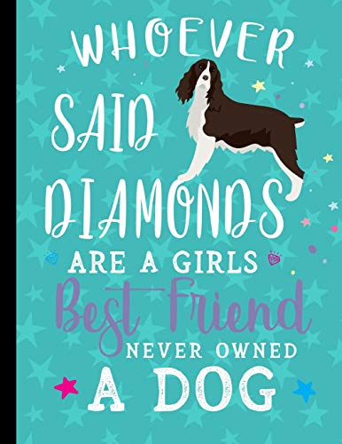 Whoever Said Diamonds Are A Girls Best Friend Never Owned A Dog: Academic Planner 2019-2020 August to July English Springer Spaniel Dog 8.5x11 12 Month Undated Class Tracker Goals Schedule At A Glance por Happytails Stationary