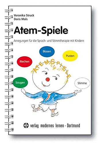 Atem-Spiele: Anregungen für die Sprach- und Stimmtherapie mit Kindern