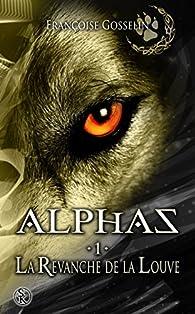 Alphas, tome 1 : La revanche de la louve par Françoise Gosselin