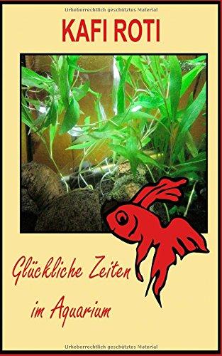 KAFI ROTI - Glückliche Zeiten im Aquarium: Ein Kampffisch erzählt (German Edition)