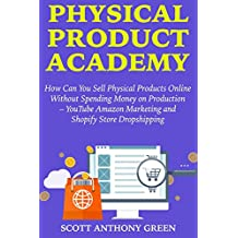 Physical Product Academy: How Can You Sell Physical Products Online Without Spending Money on Production – YouTube Amazon Marketing and Shopify Store Dropshipping