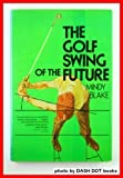 The Golf Swing of the Future, Mindy Blake, 0393083764
