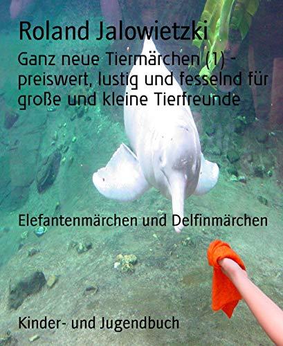 en (1) - preiswert, lustig und fesselnd für große und kleine Tierfreunde: Elefantenmärchen und Delfinmärchen (German Edition) ()