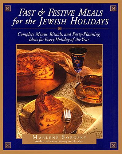 Fast and Festive Meals for the Jewish Holidays: Complete Menus, Rituals, and Party-Planning Ideas for Every Holiday of the Year by Marlene Sorosky