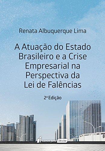 Atuação do Estado Brasileiro e a Crise Empresarial na Perspectiva da Lei de Falências. 2018