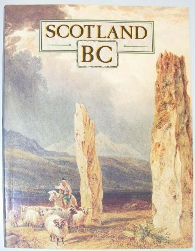 Scotland Bc: An Introduction to the Prehistoric Houses, Tombs, Ceremonial Monuments, and Fortifications in the Care of the Secretary of State for Scotland (Historic Buildings and Monuments)