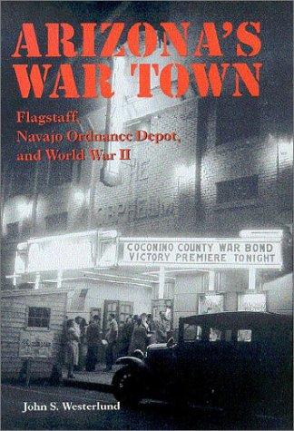 Arizona's War Town: Flagstaff, Navajo Ordnance Depot, and World War II pdf