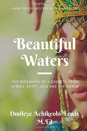 Beautiful Waters: The Biography of a Goddess from Africa, Egypt, Asia and the World pdf
