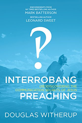 Interrobang Preaching : (re) Discovering the Communication Secrets of Jesus