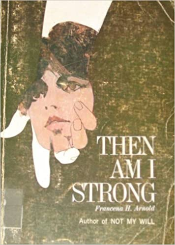 Then Am I Strong by Francena H. Arnold (1969-01-08)