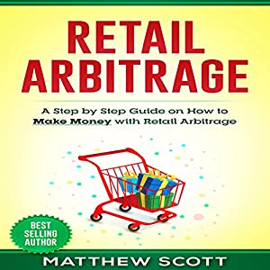 Retail Arbitrage: A Step-by-Step Guide on How to Make Money with Retail Arbitrage Audiobook