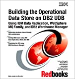 Building the Operational Data Store on DB2 UDB Using IBM Data Replication, WebSphere MQ Family, and DB2 Warehouse Manager, Corinne Baragoin, 073842420X