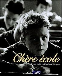 Chère école : Mémoire de maîtres, paroles d'élèves...