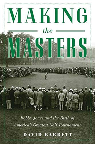 (Making the Masters: Bobby Jones and the Birth of America's Greatest Golf Tournament)