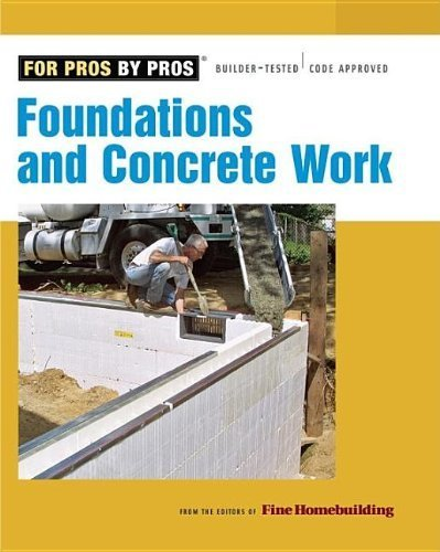 Foundations and Concrete work (For Pros, by Pros) by Editors of Fine Homebuilding (2008-04-01) Concrete Foundation