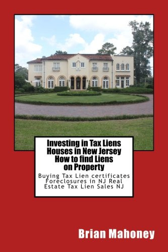 Download Investing in Tax Liens  Houses in New Jersey  How to find Liens on Property: Buying Tax Lien certificates Foreclosures in NJ Real Estate Tax Lien Sales NJ pdf epub