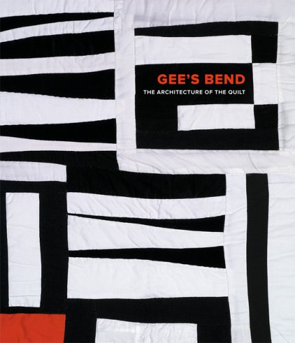 Gee's Bend: The Architecture of the Quilt