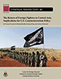 The Return of Foreign Fighters to Central Asia: Implications for U.S. Counterterrorism Policy