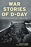 War Stories of D-Day, Michael Green and James D. Brown, 0760336695