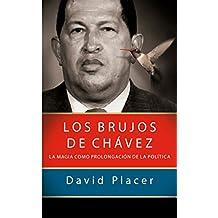 Los brujos de Chávez (Spanish Edition)