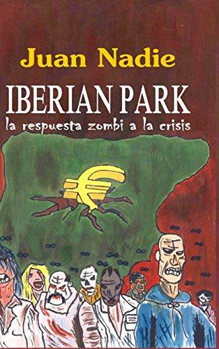 Iberian Park - La Respuesta Zombi a la Crisis (Spanish Edition) [Juan Nadie] (Tapa Dura)