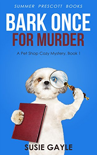 (Bark Once For Murder: A Pet Shop Cozy Mystery, Book 1 (Pet Shop Cozy Mysteries))