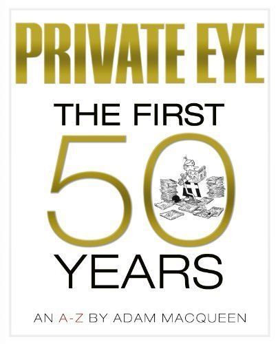 Private Eye the First 50 Years: An A-Z by Adam Macqueen (2011-09-12) (Private Eye The First 50 Years An Az)