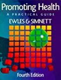 Promoting Health : A Practical Guide, Ewles, Linda and Simnett, Ina, 0702023086