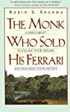 img - for The Monk Who Sold His Ferrari: A Fable About Fulfilling Your Dreams & Reaching Your Destiny book / textbook / text book