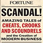 Scandal!: Amazing Tales of Scandals that Shocked the World and Shaped Modern Business |  The Editors of Fortune Magazine