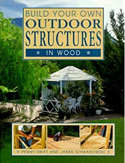 Build Your Own Outdoor Structures In Wood (Build Your Own S.)