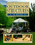 Build Your Own Outdoor Structures in Wood, Penny Swift, 1853687340