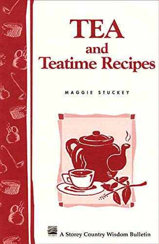 Tea and Teatime Recipes: Storey's Country Wisdom Bulletin A-174 (Storey Country Wisdom Bulletin, -