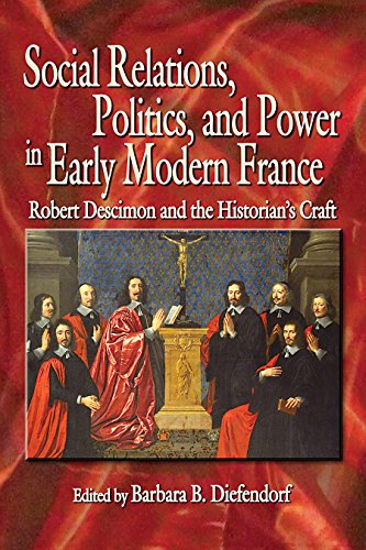 Social Relations, Politics, and Power in Early Modern France: Robert Descimon and the Historian's Craft (Early Modern St