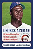 img - for George Altman: My Baseball Journey from the Negro Leagues to the Majors and Beyond book / textbook / text book